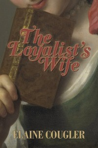 The Loyalist's Wife by Elaine Cougler